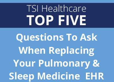 TSI Healthcare Top 5: Questions To Ask When Replacing Your Pulmonary EHR