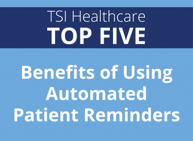 TSI Top 5: Benefits of Using Automated Patient Reminders